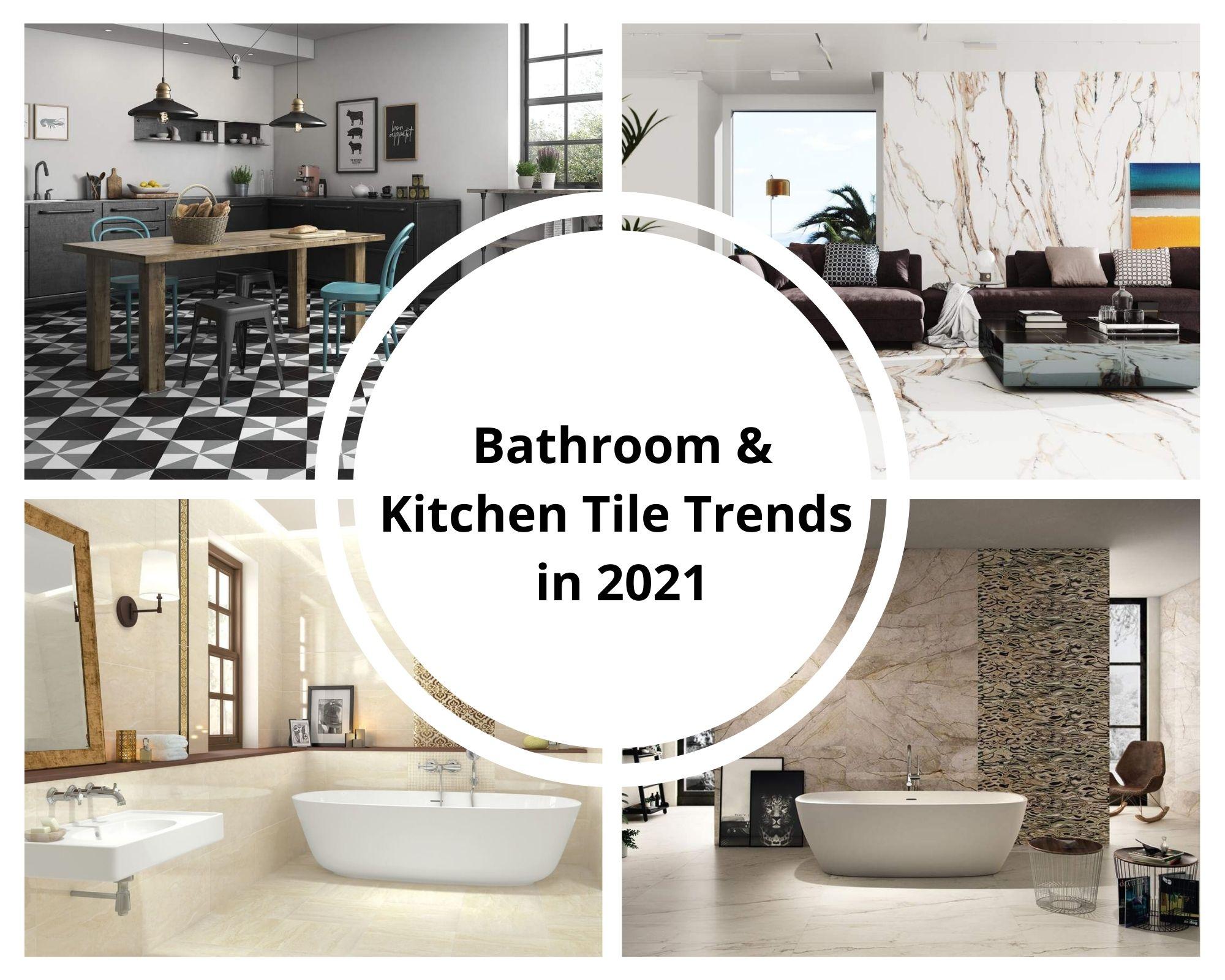 Bathroom & Kitchen Tile Trends in 2021